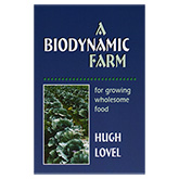A Biodynamic Farm, For Growing Wholesome Food by Hugh Love